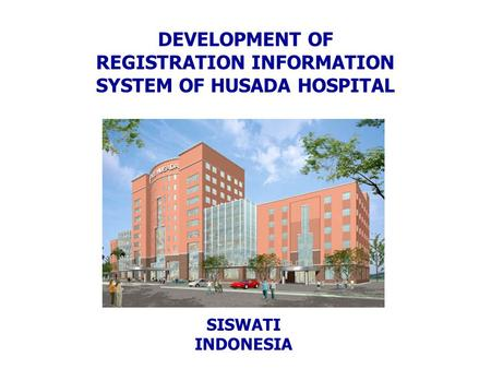 DEVELOPMENT OF REGISTRATION INFORMATION SYSTEM OF HUSADA HOSPITAL SISWATI INDONESIA.