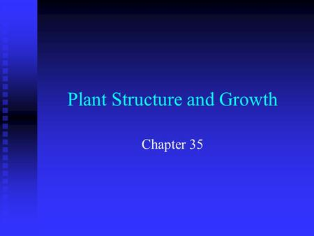 Plant Structure and Growth Chapter 35. n n Objectives F F List the differences between dicotyledons and monocotyledons F F Describe the basic structure.