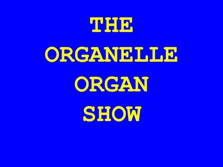 THE ORGANELLE ORGAN SHOW. You will recall that cells are the third tier in the level of complexity; between molecules and ???????? tissues.