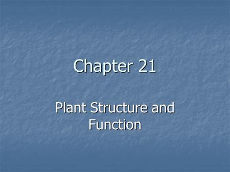 Chapter 21 Plant Structure and Function. Specialized Tissues in Plants Seed Plant Structure (3 principal organs) Seed Plant Structure (3 principal organs)