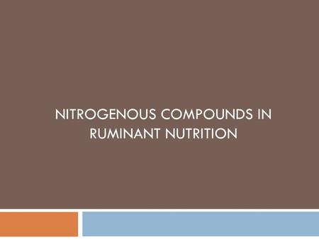 NITROGENOUS COMPOUNDS IN RUMINANT NUTRITION. Points  Meeting tissue amino acid requirements presents some special challenges  Microbial, as well as.