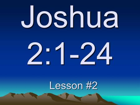 "Joshua 2:1-24 Lesson #2. Then Peter began to speak: ""I now realize how true it is that God does not show favoritism but accepts from every nation the."