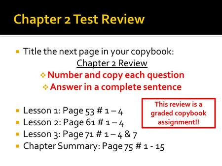  Title the next page in your copybook: Chapter 2 Review  Number and copy each question  Answer in a complete sentence  Lesson 1: Page 53 # 1 – 4 