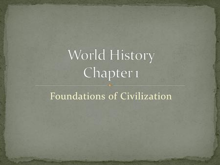 Foundations of Civilization. Study of people, their environments, and the resources available to them Useful in showing how people lived in different.