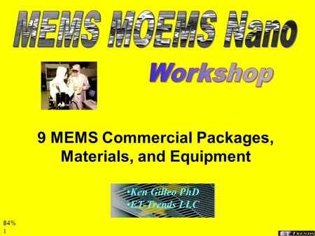 1 9 MEMS Commercial Packages, Materials, and Equipment Ken Gilleo PhD ET-Trends LLC 84%