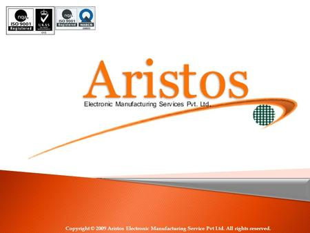 Copyright © 2009 Aristos Electronic Manufacturing Service Pvt Ltd. All rights reserved.