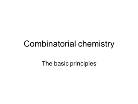 Combinatorial chemistry The basic principles. What is it about? Synthesising a large number of similar compounds in a short period of time. Compounds.