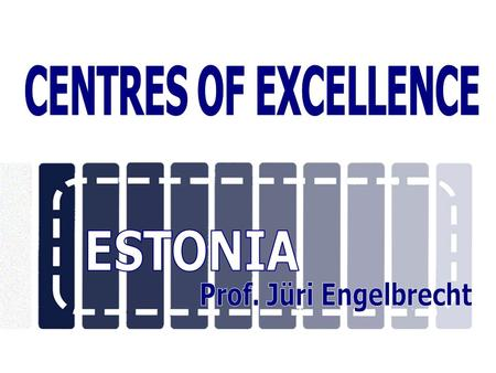 HISTORY In 2001, the Ministry of Education initiated the Estonian Programme for Centres of Excellence in Research. The following aims were set up:  to.