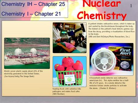 1 Nuclear Chemistry Chemistry IH – Chapter 25 Chemistry I – Chapter 21.