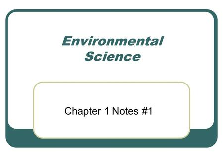 Environmental Science Chapter 1 Notes #1. Definitions Pure Science Ex. – Number of stars in solar system Ex. – Comparison of plant and animal cells Seeks.