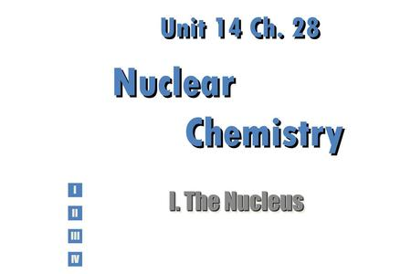 Unit 14 Ch. 28 Nuclear Chemistry