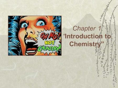 "Chapter 1 ""Introduction to Chemistry"". What is Chemistry?  Chemistry is the study of the composition of ""matter"" – (matter is anything with mass and."