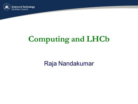 Computing and LHCb Raja Nandakumar. The LHCb experiment  Universe is made of matter  Still not clear why  Andrei Sakharov's theory of cp-violation.