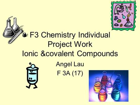 F3 Chemistry Individual Project Work Ionic &covalent Compounds