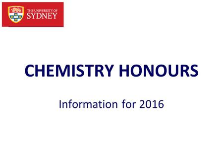 1 CHEMISTRY HONOURS Information for 2016. 2 Why Honours? An Honours degree takes you from being an undergraduate student to the research level You are.
