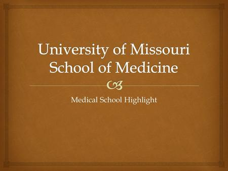 Medical School Highlight.   Location: Columbia, MO  Public; MD  Curriculum: PBL, early clinical work  Has Early Decision Program  Total Enrolled: