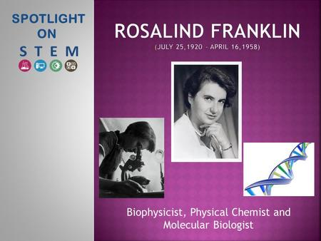 SPOTLIGHT ON Biophysicist, Physical Chemist and Molecular Biologist.