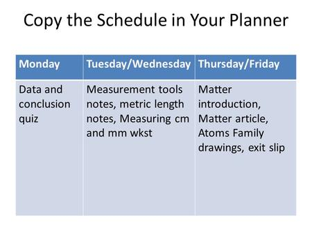 Copy the Schedule in Your Planner MondayTuesday/WednesdayThursday/Friday Data and conclusion quiz Measurement tools notes, metric length notes, Measuring.