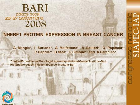 NHERF1 PROTEIN EXPRESSION IN BREAST CANCER A Mangia*, I Suriano*, A Malfettone*, A Bellizzi*, O Popescu**, R Daprile**, B Stea*, G Simone** and A Paradiso*