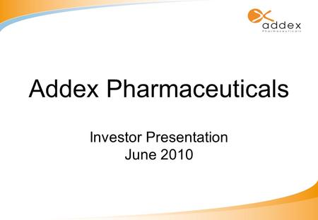 Addex Pharmaceuticals Investor Presentation June 2010