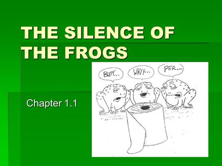 THE SILENCE OF THE FROGS Chapter 1.1.  Amphibians have been around for more than 400 million years.  Frogs and their relatives have adapted to the ice.