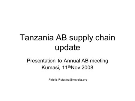 Tanzania AB supply chain update Presentation to Annual AB meeting Kumasi, 11 th Nov 2008