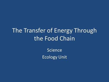 The Transfer of Energy Through the Food Chain Science Ecology Unit.