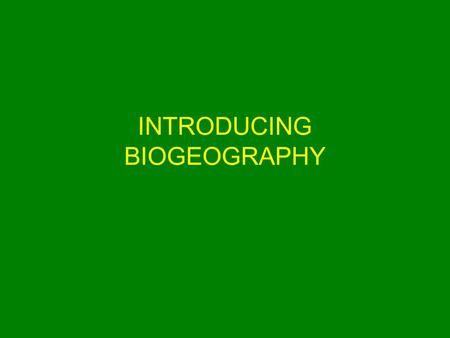 "INTRODUCING BIOGEOGRAPHY. ""Ecology"" oikos : home; that which is held in common Study of the interrelationship of living plants and animals with their."