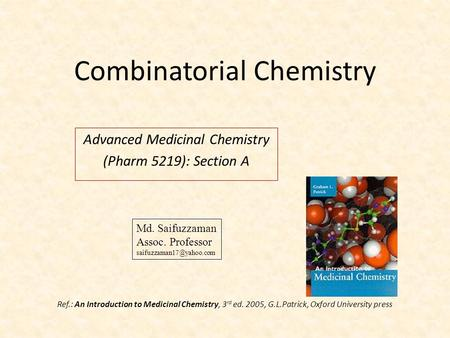 Combinatorial Chemistry Advanced Medicinal Chemistry (Pharm 5219): Section A Ref.: An Introduction to Medicinal Chemistry, 3 rd ed. 2005, G.L.Patrick,