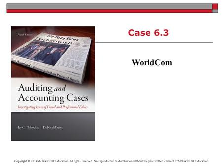 Case 6.3 WorldCom Copyright © 2014 McGraw-Hill Education. All rights reserved. No reproduction or distribution without the prior written consent of McGraw-Hill.