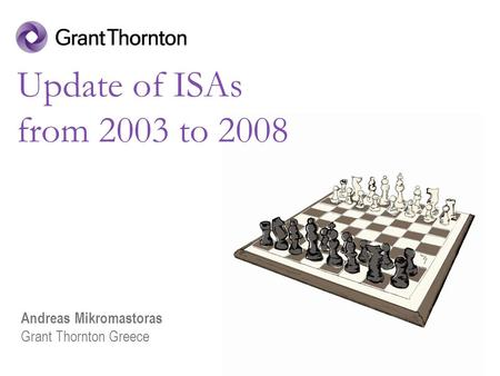 Update of ISAs from 2003 to 2008 Andreas Mikromastoras Grant Thornton Greece.