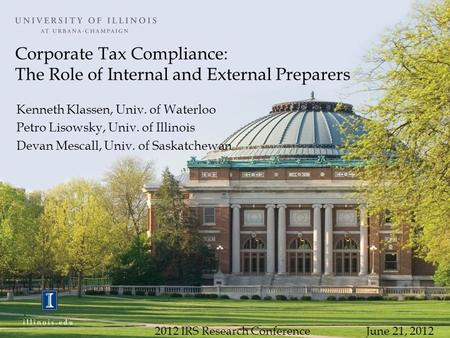 Corporate Tax Compliance: The Role of Internal and External Preparers Kenneth Klassen, Univ. of Waterloo Petro Lisowsky, Univ. of Illinois Devan Mescall,