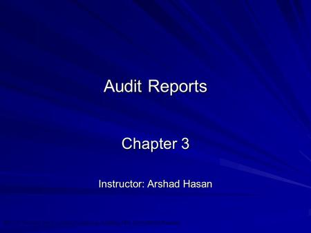 ©2010 Prentice Hall Business Publishing, Auditing 13/e, Arens/Elder/Beasley 3 - 1 Audit Reports Chapter 3 Instructor: Arshad Hasan.