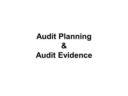 Audit Planning & Audit Evidence. SLAuS 7 – Audit Planning The auditor should plan the audit work so that the audit will be performed in an effective manner.
