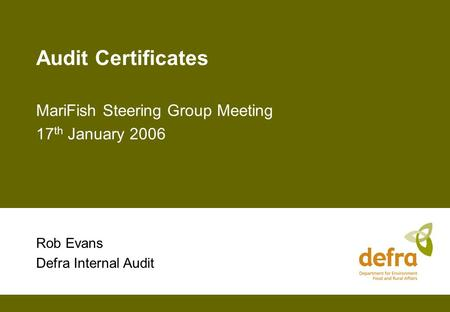 Audit Certificates MariFish Steering Group Meeting 17 th January 2006 Rob Evans Defra Internal Audit.