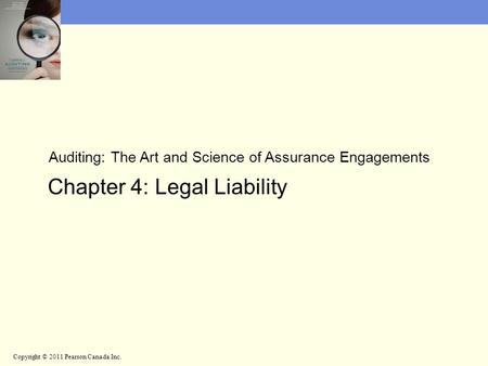 Auditing: The Art and Science of Assurance Engagements Chapter 4: Legal Liability Copyright © 2011 Pearson Canada Inc.