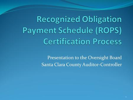 Presentation to the Oversight Board Santa Clara County Auditor-Controller 1.