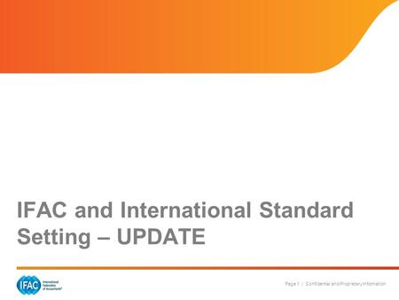 Page 1 | Confidential and Proprietary Information IFAC and International Standard Setting – UPDATE.