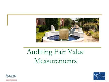 Auditing Fair Value Measurements. 2 General Challenges presented to auditors:  Obtain a sufficient understanding of the entity's processes and relevant.