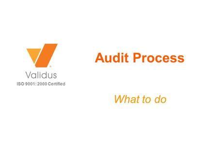ISO 9001: 2000 Certified Audit Process What to do.
