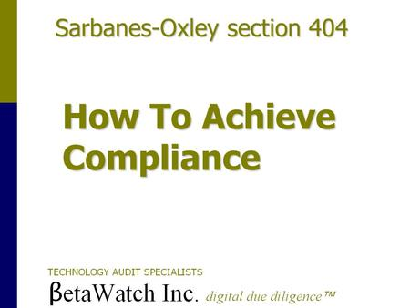 Sarbanes-Oxley section 404 How To Achieve Compliance.