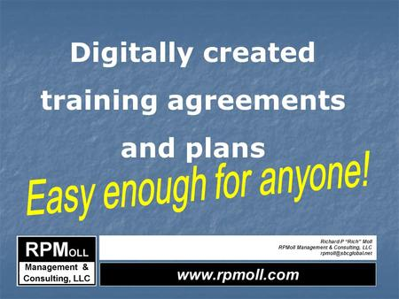 "Richard P ""Rich"" Moll RPMoll Management & Consulting, LLC Digitally created training agreements and plans."