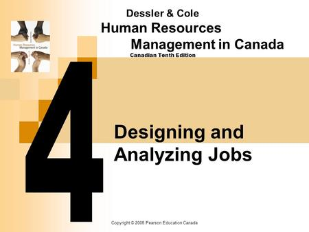 Copyright © 2008 Pearson Education Canada Designing and Analyzing Jobs Dessler & Cole Human Resources Management in Canada Canadian Tenth Edition.