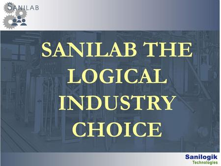 SANILAB THE LOGICAL INDUSTRY CHOICE. SANILAB Industry edition Risk management is costly and stressing for production, quality and any other people of.