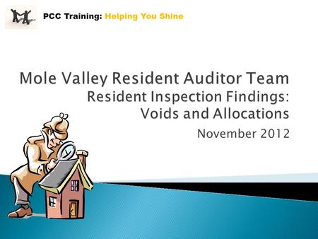 November 2012 PCC Training: Helping You Shine.  The background to the Mole Valley Resident Auditors Team  Reflections on the Voids and Allocations Inspection.