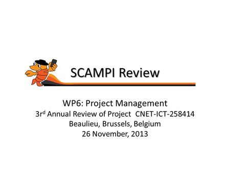 SCAMPI Review WP6: Project Management 3r d Annual Review of Project CNET-ICT-258414 Beaulieu, Brussels, Belgium 26 November, 2013.