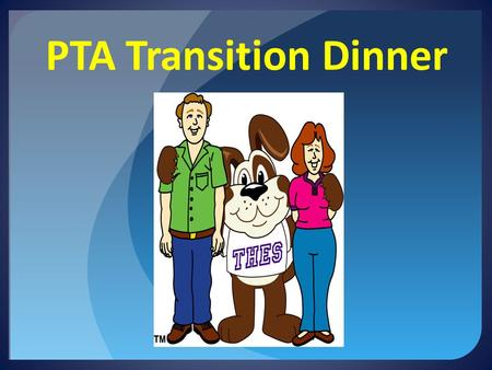 PTA Transition Dinner. PTA Overview  Three Bodies Executive Committee Executive Board General Membership.