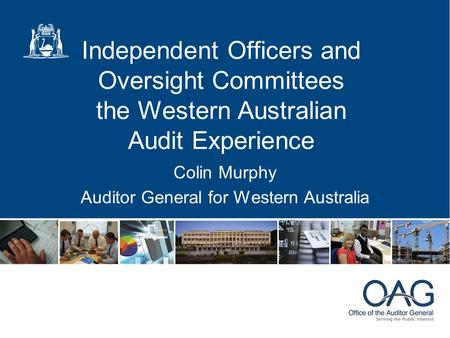 Independent Officers and Oversight Committees the Western Australian Audit Experience Colin Murphy Auditor General for Western Australia.