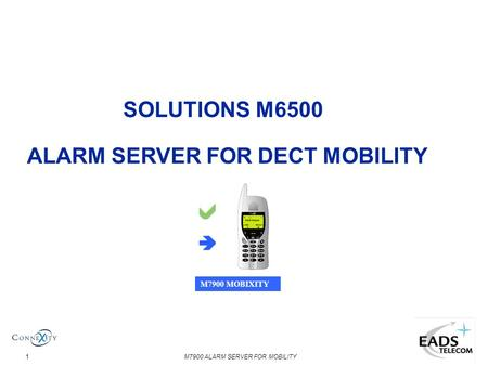 M7900 ALARM SERVER FOR MOBILITY1 SOLUTIONS M6500 ALARM SERVER FOR DECT MOBILITY M7900 MOBIXITY.
