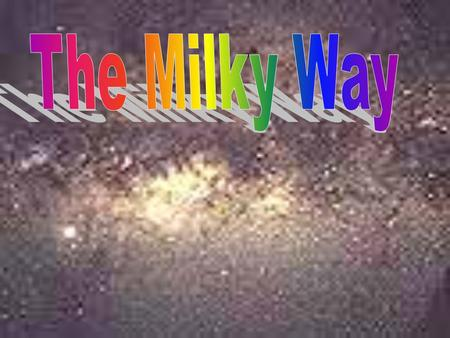 The Milky Way Appears as a band of light stretching across the sky There are dark regions along the band, giving the appearance of a lack of stars This.